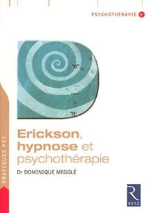 Erickson, hypnose et psychothérapie. Dr Dominique MEGGLE