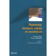 Hypnose, douleurs aiguës et anesthésie. Livre en Hypnose Ericksonienne.Dr Claude VIROT et Dr Franck BERNARD