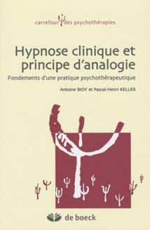 Hypnose Clinique et Principe d'Analogie : Fondements d'une pratique psychothérapeutique. Antoine Bioy - Paris