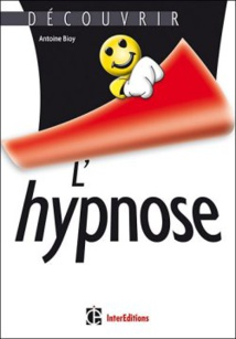 Découvrir l'Hypnose. Antoine Bioy - Paris
