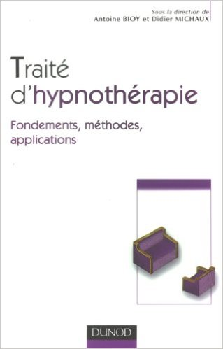 Livre Hypnose Ericksonienne: Traité d'Hypnothérapie, Fondements, Méthodes, Applications. Antoine Bioy - Paris